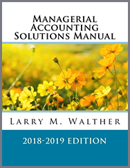 Managerial Accounting Solutions Manual 2018-2019 Edition